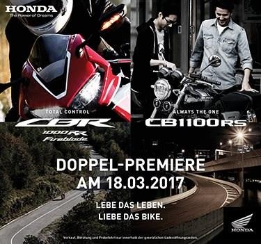 Doppelpremiere CBR & CB Einladung zur Doppel-Premiere am 18.03.2017Lebe das Leben. Liebe das Bike.Die neue Generation des Handling-Wunders CBR1000RR Fireblade ist schärfer...