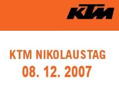 08.12.2007 - KTM Nikolaustag bei Motorrad Dirnberger  Wer am08. DEZEMBER 2007 zu MotorradDirnberger kommt,der kann was erleben.  Wir präsentieren alle brandneuen 2008ér ... Weiter >>
