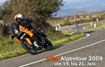 KTM Alpentour 2009  Vom Freitag den 19. Juni 2009 bis Sonntag den 21. Juni 2009 veranstalten wir unsere diesjährige KTM Alpentour.   Neben ... Weiter >>