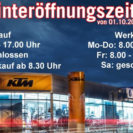 Winteröffnungszeiten ab 01.10.2020  Winteröffnungszeiten:  01.10.2020 bis inklusive 28.02.2021  Verkauf: Mo-Fr 8 bis 17 Uhr, Sa geschlossen Motorradverkauf: Mo-F... Weiter >>