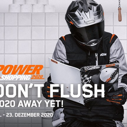 KTM POWER SHOPPING 2020 SICHERE DIR DEINEN 50 € SHOPPING-BONUS* BEIM KTM POWERSHOPPING Sichere dir zum Jahresende starke Rabatte auf KTM PowerWear und KT... Weiter >>