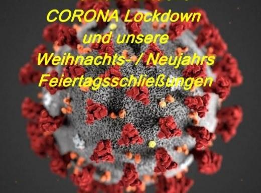 CORONA Lockdown und unsere WEIHNACHTS-/NEUJAHRS Schließungen <<<TOPNEWS